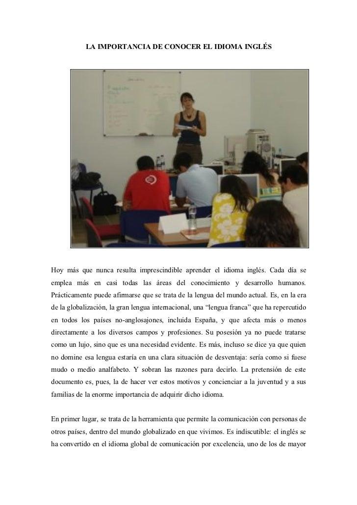 LA IMPORTANCIA DE CONOCER EL IDIOMA INGLÉS     Hoy más que nunca resulta imprescindible aprender el idioma inglés. Cada dí...
