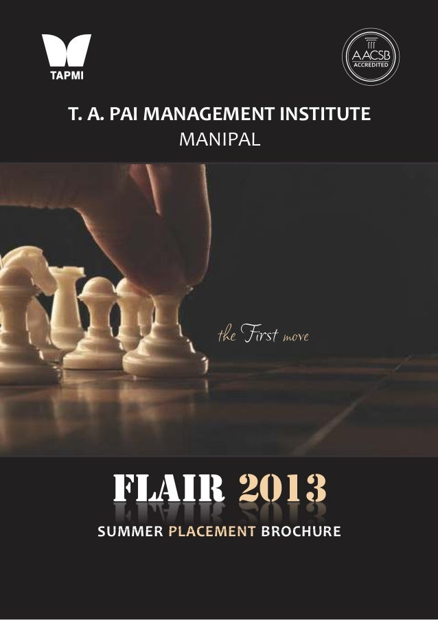 T. A. PAI MANAGEMENT INSTITUTE            MANIPAL              the First move    FLAIR 2013  SUMMER PLACEMENT BROCHURE
