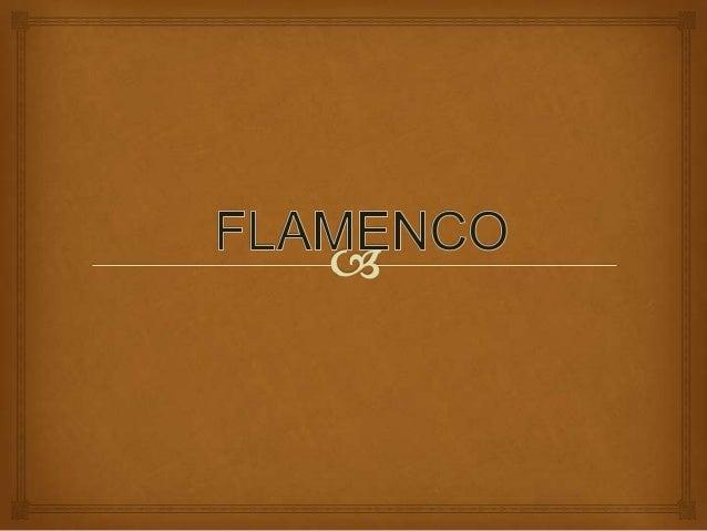 ¿ Qué es el flamenco?              El flamenco es un estilo de música y danza que se  originó en Andalucía , tal y como ...