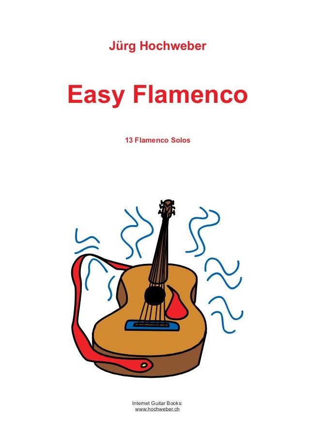 Jürg HochweberEasy Flamenco     13 Flamenco Solos      Internet Guitar Books:        www.hochweber.ch