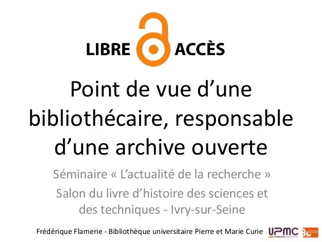 Point de vue d'une bibliothécaire, responsable d'une archive ouverte Séminaire « L'actualité de la recherche » Salon du li...