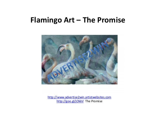 Flamingo Art – The Promise http://www.advertise2win.artistwebsites.com http://goo.gl/jOkkV The Promise