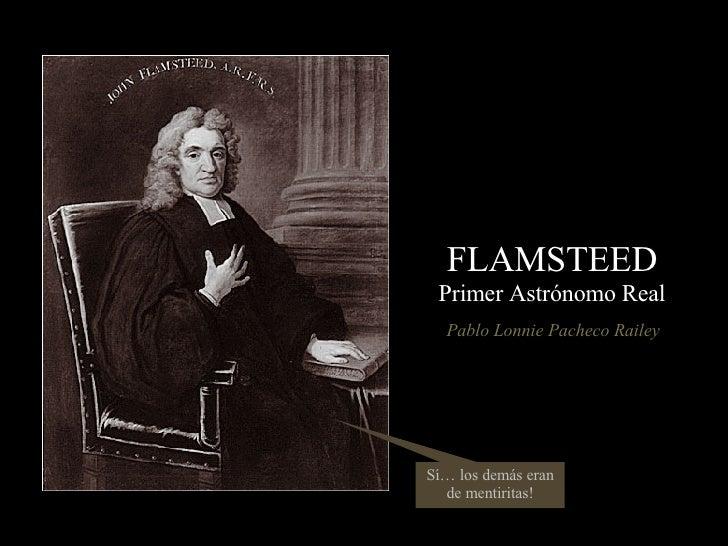 FLAMSTEED Primer Astrónomo Real Pablo Lonnie Pacheco Railey Sí… los demás eran de mentiritas!