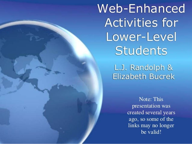 Web-Enhanced Activities for Lower-Level Students L.J. Randolph & Elizabeth Bucrek Note: This presentation was created seve...