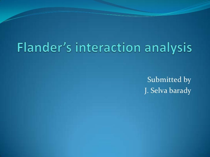 Flander's interaction analysis<br />Submitted by<br />J. Selvabarady<br />