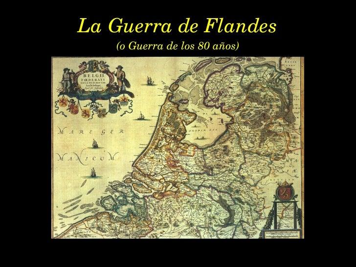 La Guerra de Flandes (o Guerra de los 80 años)