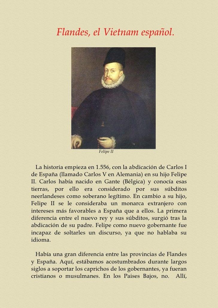 Flandes, el Vietnam español.                               Felipe II     La historia empieza en 1.556, con la abdicación d...