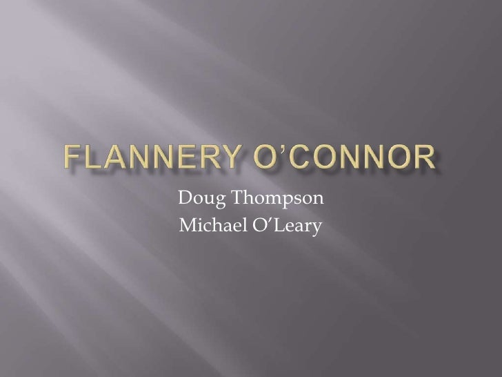 Flannery O'Connor<br />Doug Thompson<br />Michael O'Leary<br />