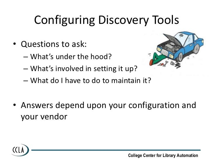 Configuring Discovery Tools• Questions to ask:  – What's under the hood?  – What's involved in setting it up?  – What do I...