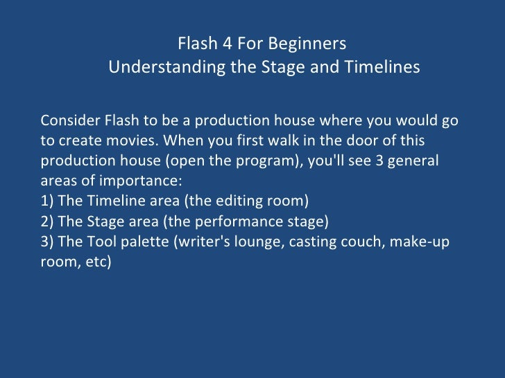 Flash 4 For Beginners  Understanding the Stage and Timelines Consider Flash to be a production house where you would go to...