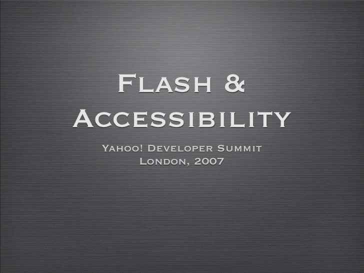 Flash & Accessibility  Yahoo! Developer Summit       London, 2007
