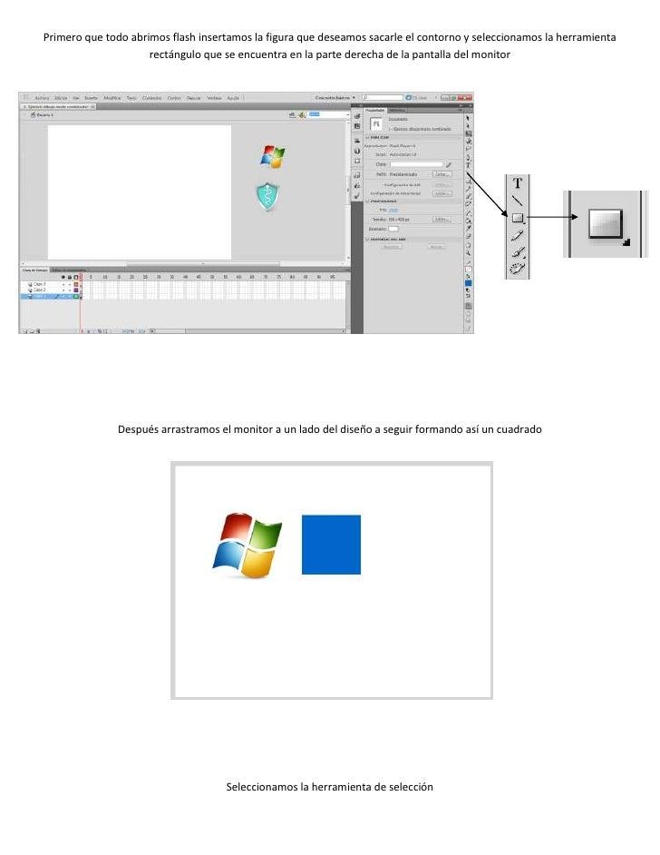 Primero que todo abrimos flash insertamos la figura que deseamos sacarle el contorno y seleccionamos la herramienta       ...