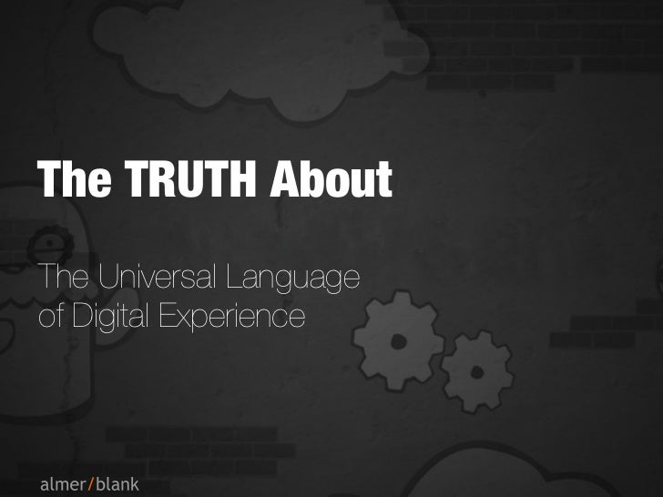 The TRUTH AboutThe Universal Languageof Digital Experience