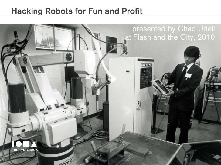 Hacking Robots for Fun and Profit                                 presented by Chad Udell                             at F...