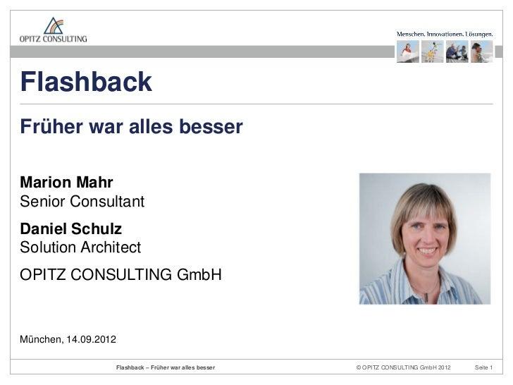 FlashbackFrüher war alles besserMarion MahrSenior ConsultantDaniel SchulzSolution ArchitectOPITZ CONSULTING GmbHMünchen, 1...