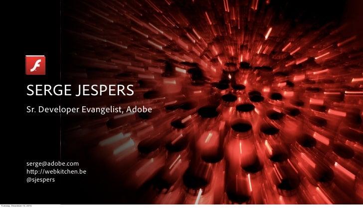 SERGE JESPERS                     Sr. Developer Evangelist, Adobe                     serge@adobe.com                     ...