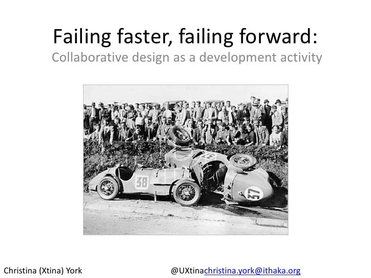 Failing faster, failing forward:<br />Collaborative design as a development activity<br />Christina (Xtina) York					@UXti...