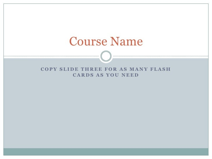 Copy Slide three for as many flash cards as you need<br />Course Name<br />