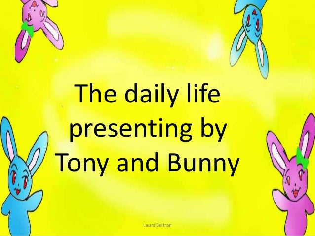 The daily life presenting by Tony and Bunny Laura Beltran