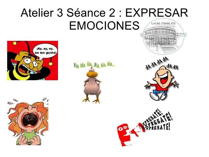 Atelier 3 Séance 2 : EXPRESAR          EMOCIONES