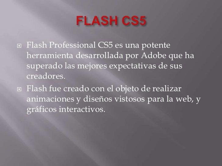 FLASH CS5<br />Flash Professional CS5 es una potente herramienta desarrollada por Adobe que ha superado las mejores expect...
