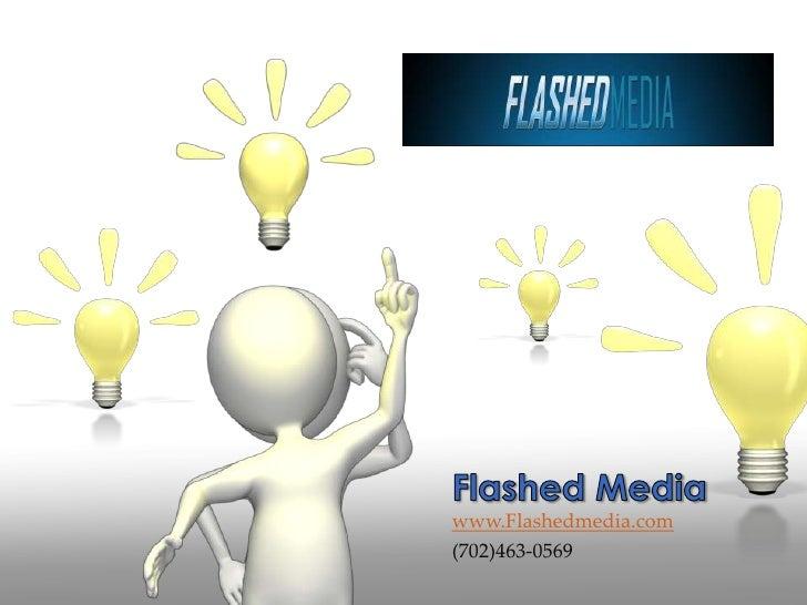 www.Flashedmedia.com<br />(702)463-0569<br />Flashed Media<br />