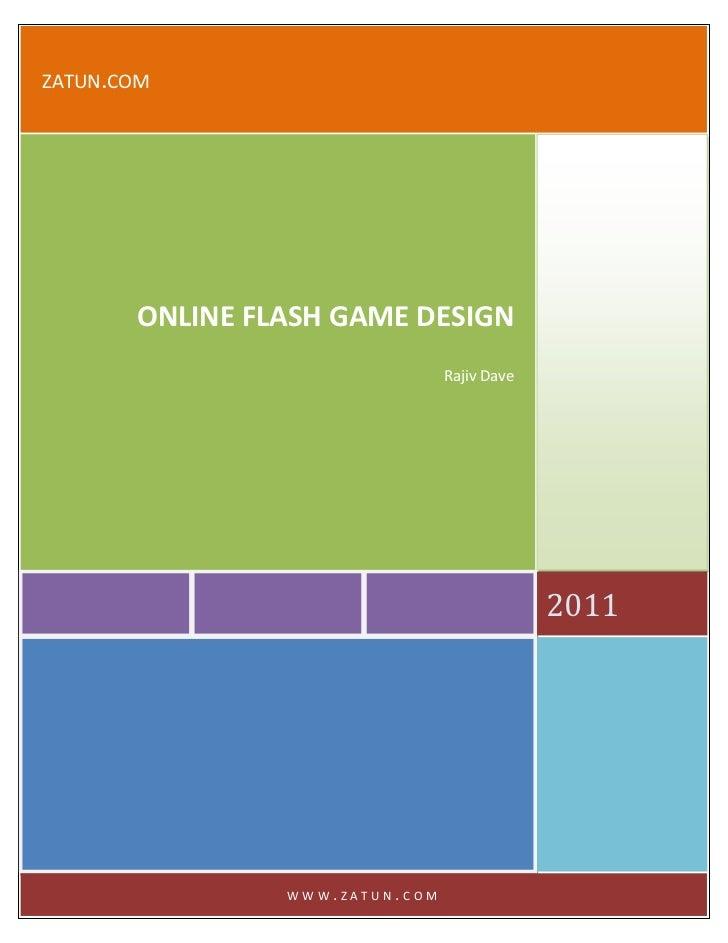 zatun.com2011ONLINE FLASH GAME DESIGNRajiv Davewww.zatun.com<br />FLASH GAME DEVELOPMENT IS CATCHING UP IN THE WORLD<br />...