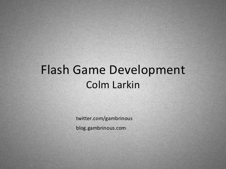 Flash Game Development Colm Larkin blog.gambrinous.com twitter.com/gambrinous