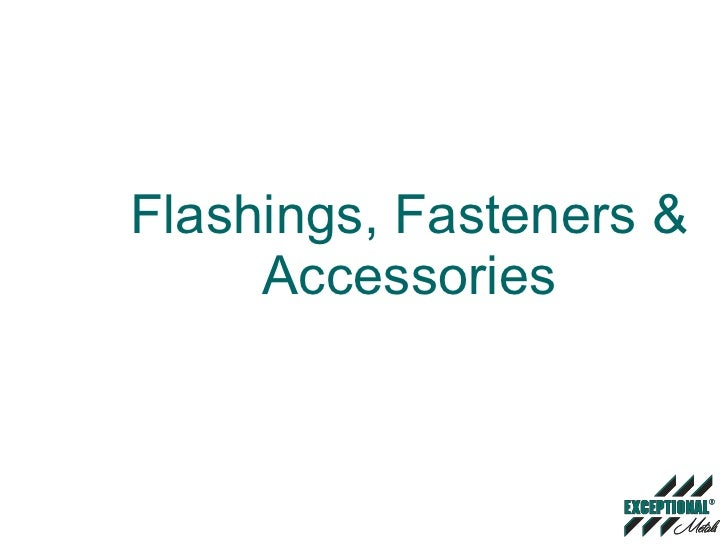 Flashings Fasteners & Accessories