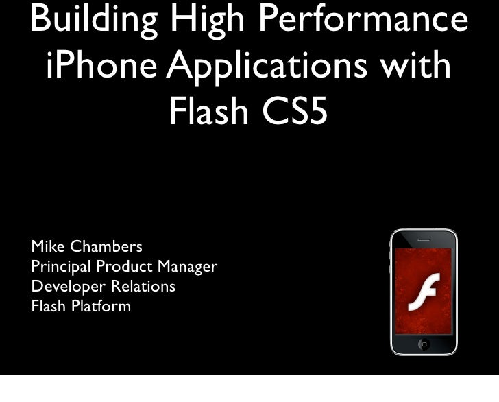 Building High Performance  iPhone Applications with          Flash CS5   Mike Chambers Principal Product Manager Developer...
