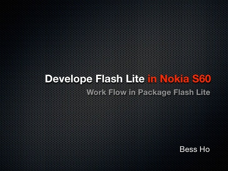 Develope Flash Lite in Nokia S60       Work Flow in Packaging Flash Lite         Using Flash Lite 3.0 WRT                 ...