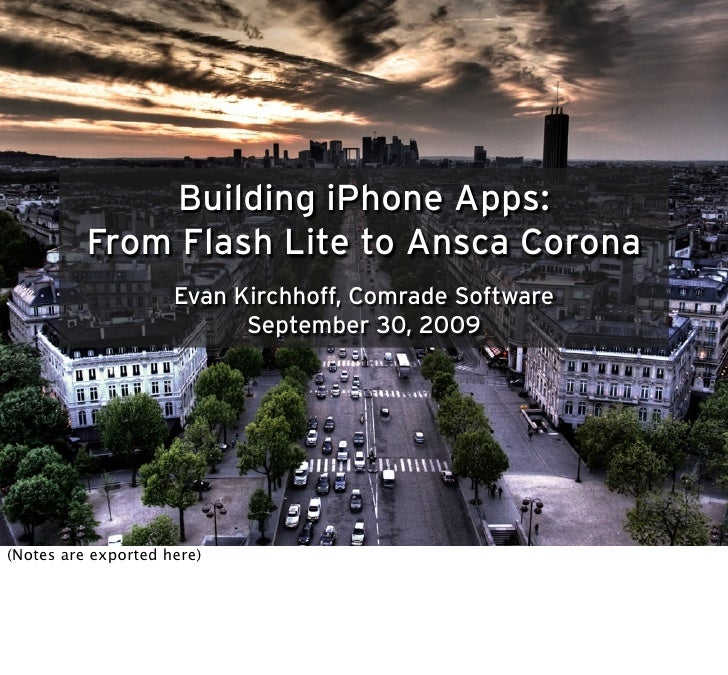Building iPhone Apps:           From Flash Lite to Ansca Corona                      Evan Kirchhoff, Comrade Software     ...