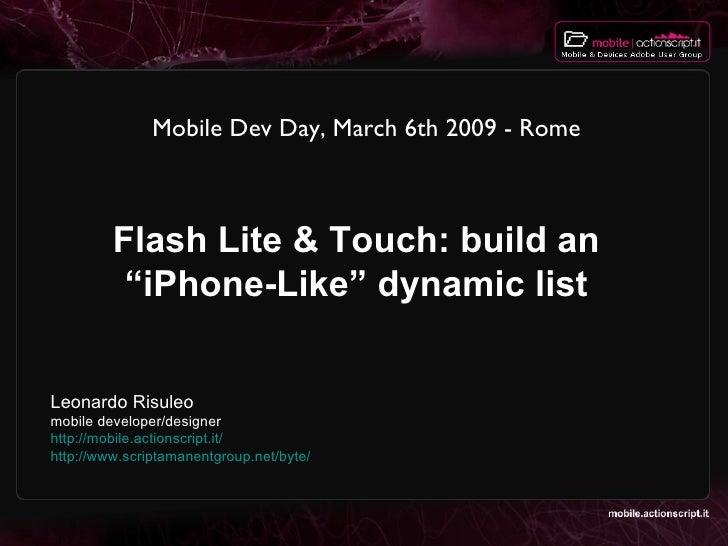 "Flash Lite & Touch: build an ""iPhone-Like"" dynamic list <ul><li>Leonardo Risuleo </li></ul><ul><li>mobile developer/design..."