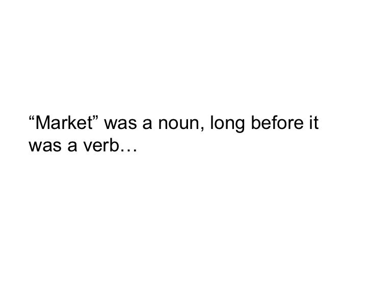 """Market"" was a noun, long before it was a verb…"