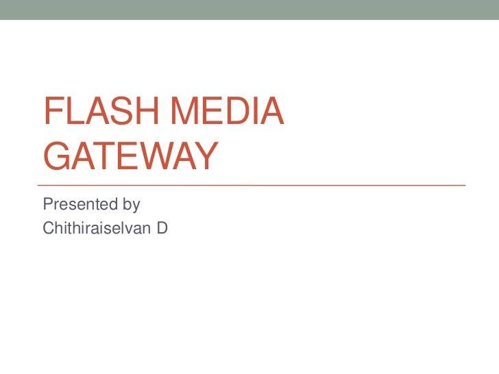 FLASH MEDIAGATEWAYPresented byChithiraiselvan D