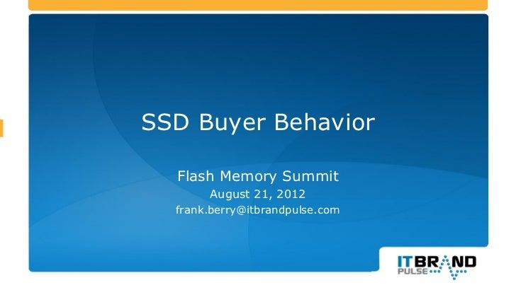 SSD Buyer Behavior  Flash Memory Summit       August 21, 2012  frank.berry@itbrandpulse.com