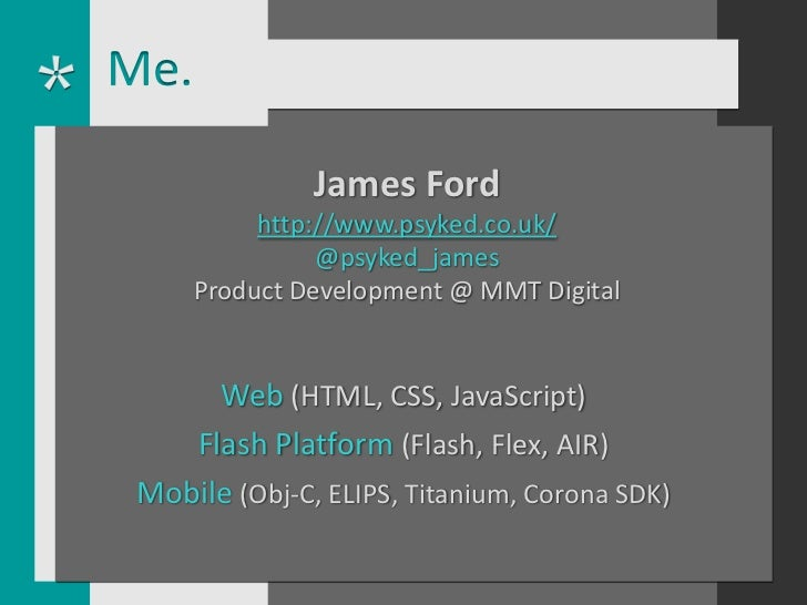 Me.               James Ford           http://www.psyked.co.uk/                @psyked_james      Product Development @ MM...