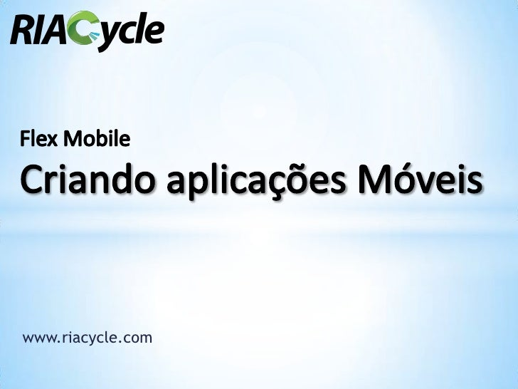 Flash MobileCriandoaplicaçõesMóveis<br />www.riacycle.com<br />