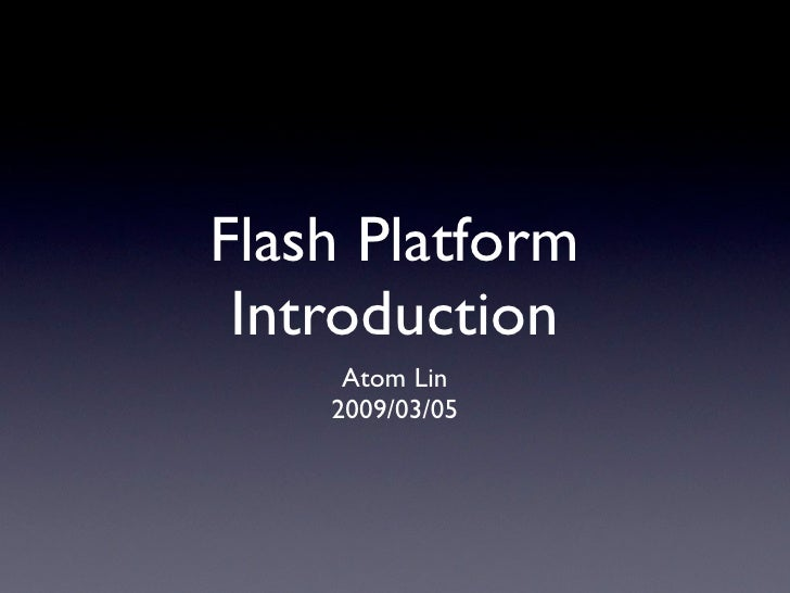 Flash platform introduction