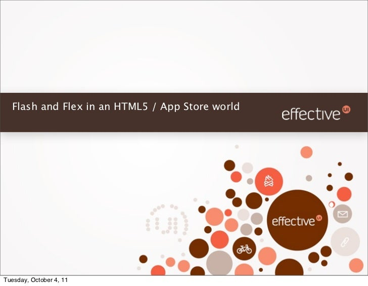 Flash and Flex in an HTML5 / App Store worldTuesday, October 4, 11