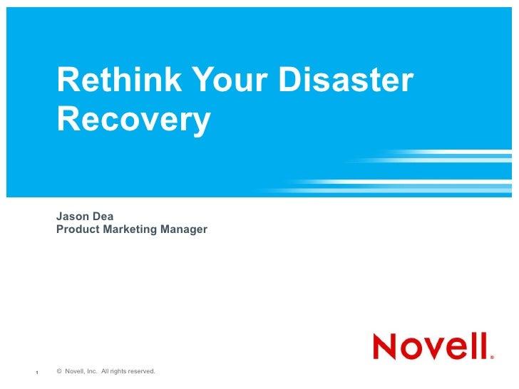 Rethink Your Disaster Recovery <ul><li>Jason Dea </li></ul><ul><li>Product Marketing Manager </li></ul>
