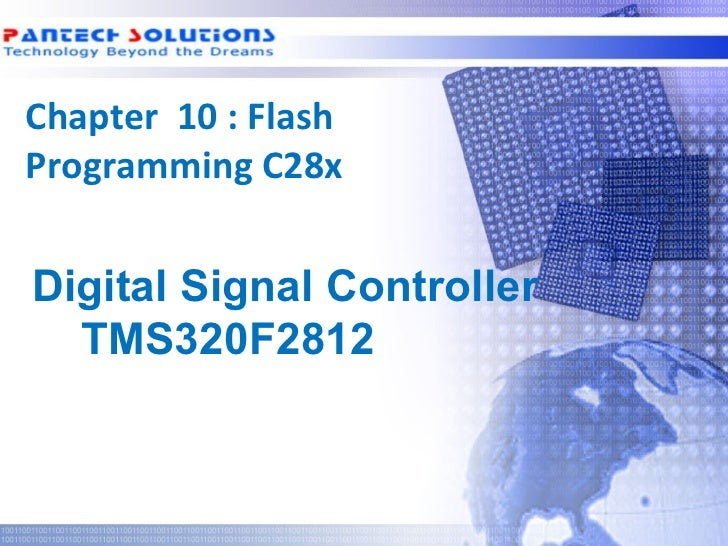 Chapter 10 : Flash Programming C28x  Digital Signal Controller    TMS320F2812Technology beyond the Dreams™   Copyright © 2...