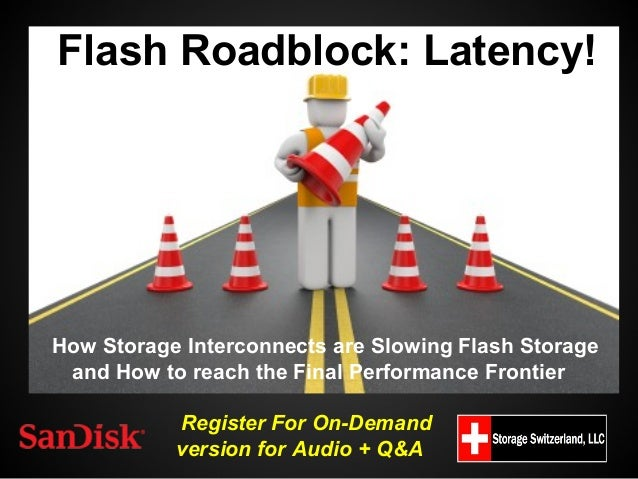 Flash Roadblock: Latency!  How Storage Interconnects are Slowing Flash Storage and How to reach the Final Performance Fron...