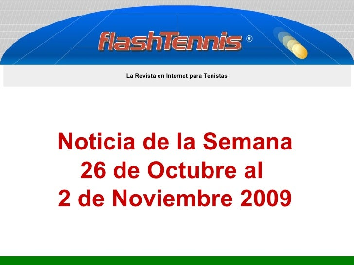 Noticia de la Semana 26 de Octubre al  2 de Noviembre 2009 La Revista en Internet para Tenistas