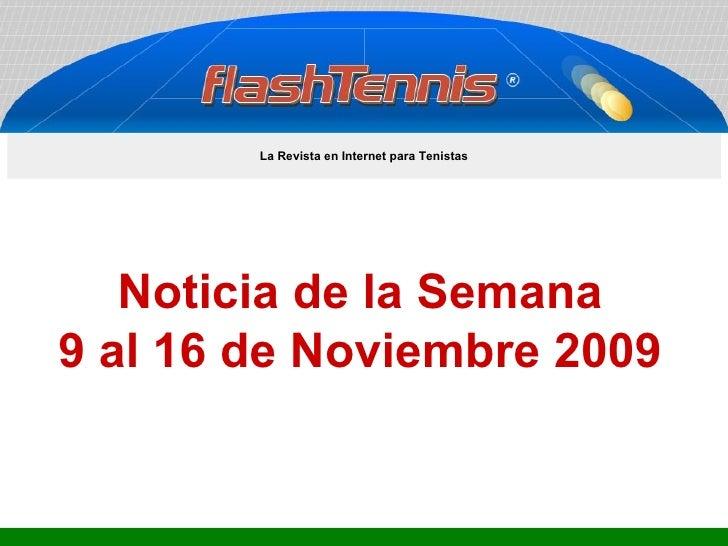 Noticia de la Semana 9 al 16 de Noviembre 2009 La Revista en Internet para Tenistas
