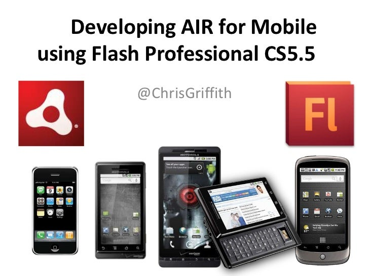 Developing AIR for Mobileusing Flash Professional CS5.5          @ChrisGriffith