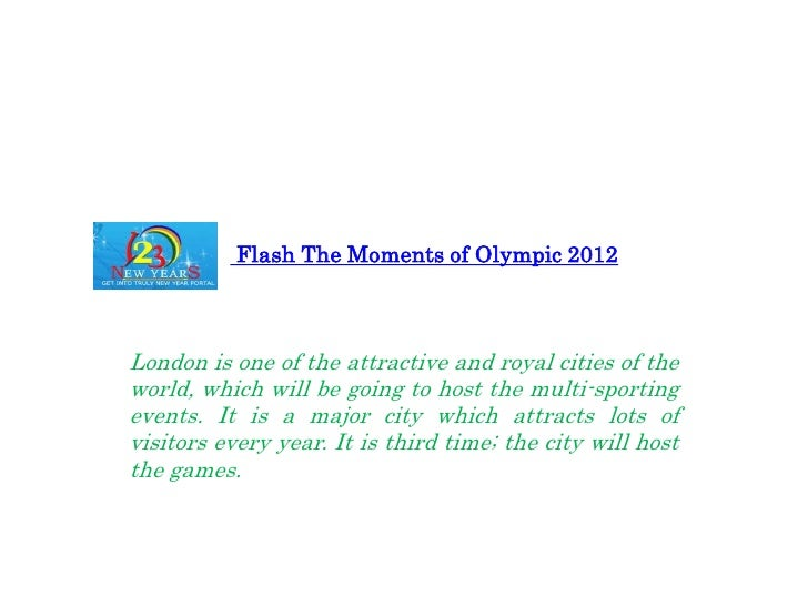 Flash The Moments of Olympic 2012London is one of the attractive and royal cities of theworld, which will be going to host...