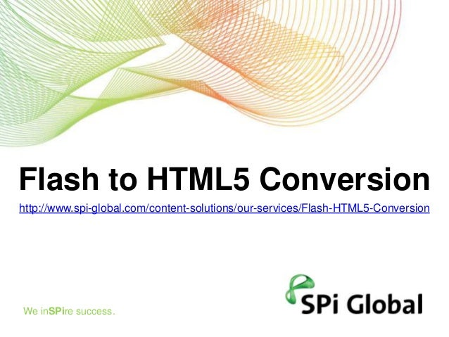 Flash to HTML5 Conversion http://www.spi-global.com/content-solutions/our-services/Flash-HTML5-Conversion  We inSPire succ...