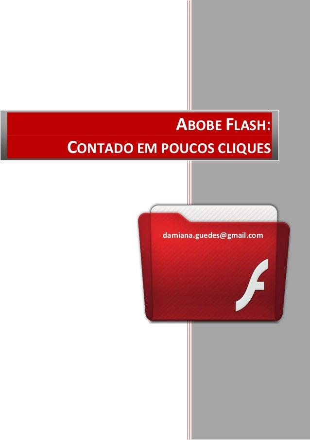 2013              ABOBE FLASH:CONTADO EM POUCOS CLIQUES           damiana.guedes@gmail.com                    Damiana Gued...