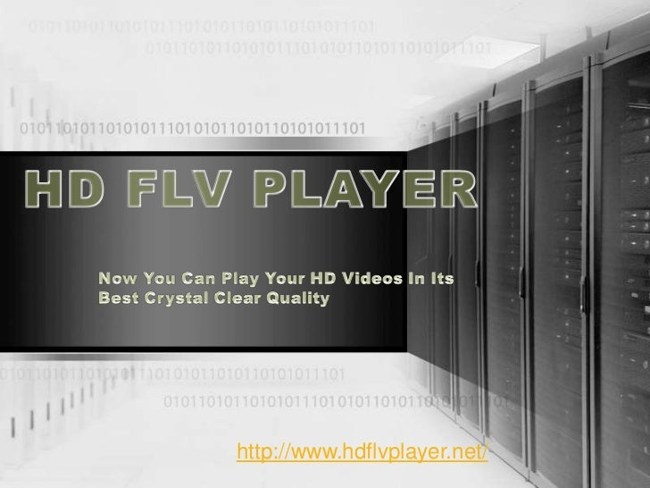 HD FLV PLAYER<br />Now You Can Play Your HD Videos In Its Best Crystal Clear Quality<br />http://www.hdflvplayer.net/<br />